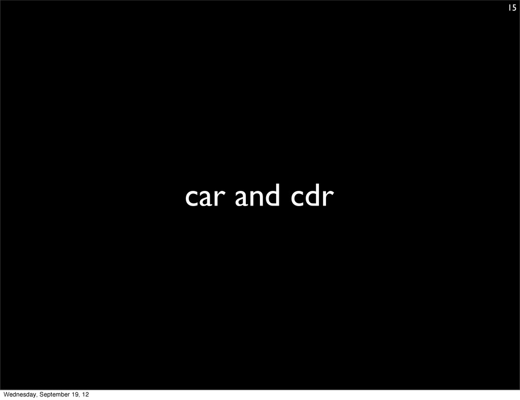 car and cdr 15 Wednesday, September 19, 12