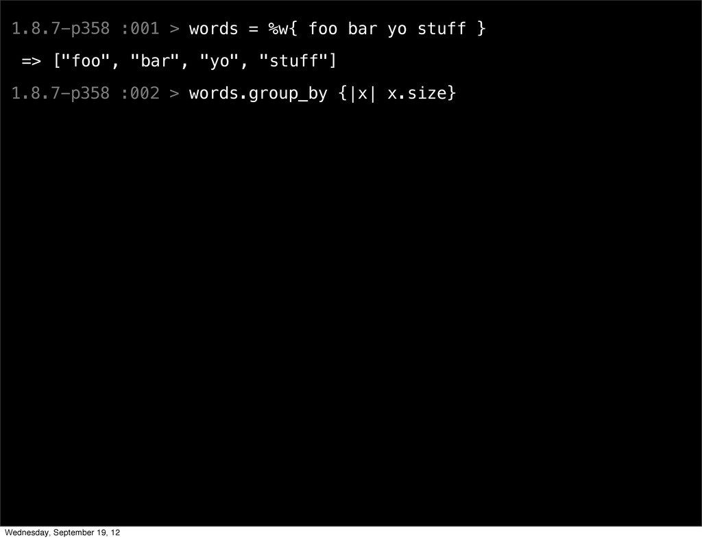 1.8.7-p358 :001 > words = %w{ foo bar yo stuff ...