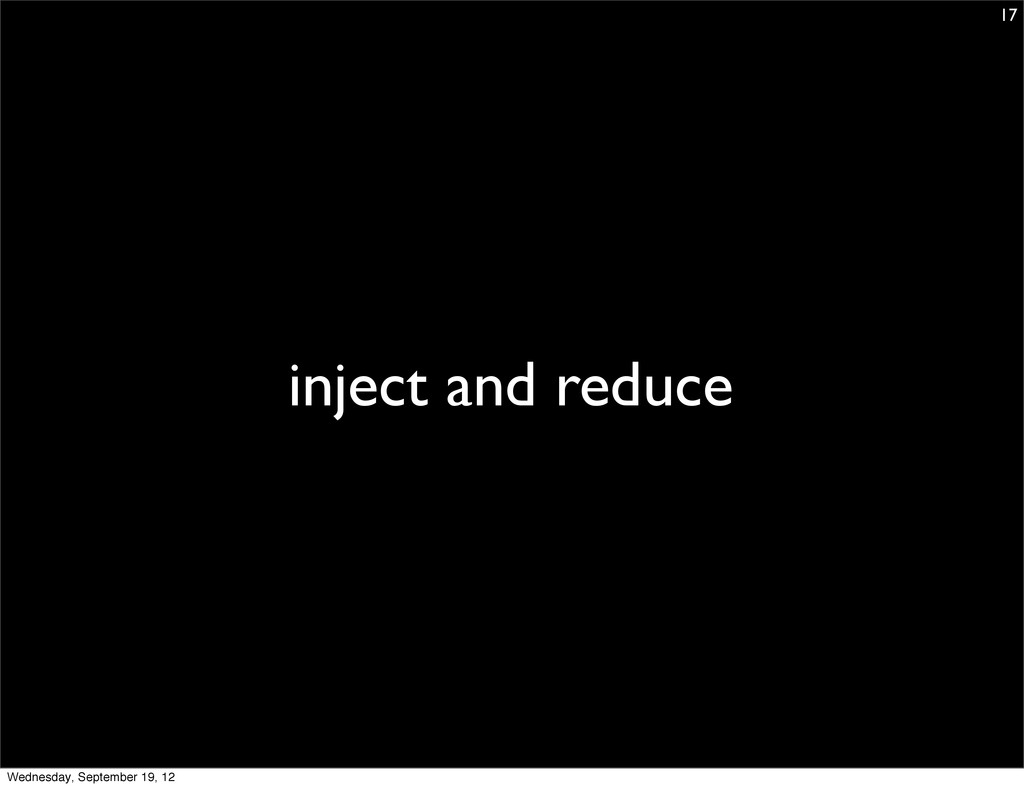 inject and reduce 17 Wednesday, September 19, 12