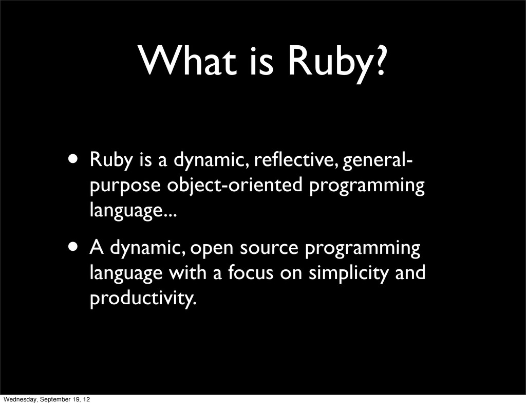 What is Ruby? • Ruby is a dynamic, reflective, g...