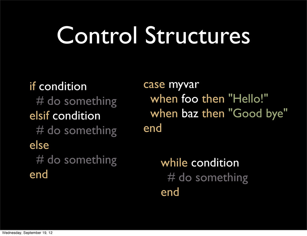 Control Structures if condition # do something ...