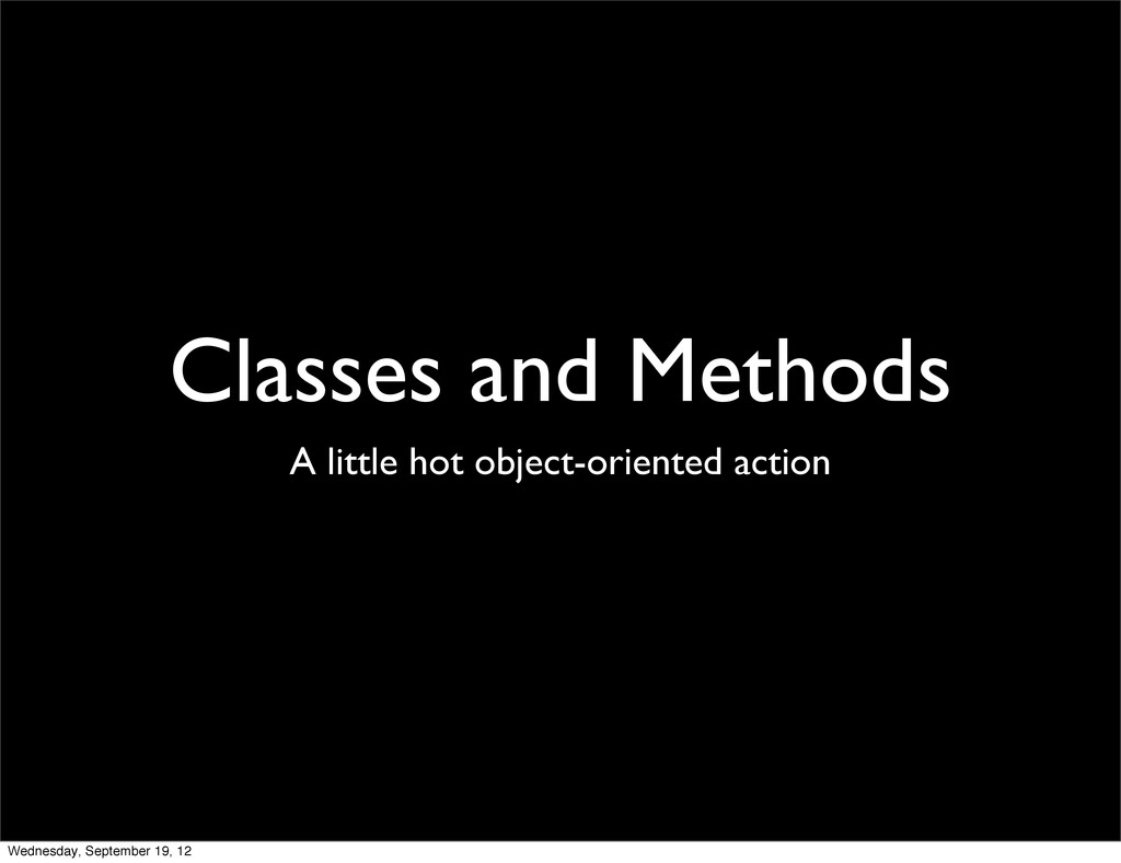 Classes and Methods A little hot object-oriente...