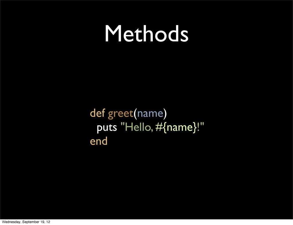"Methods def greet(name) puts ""Hello, #{name}!"" ..."