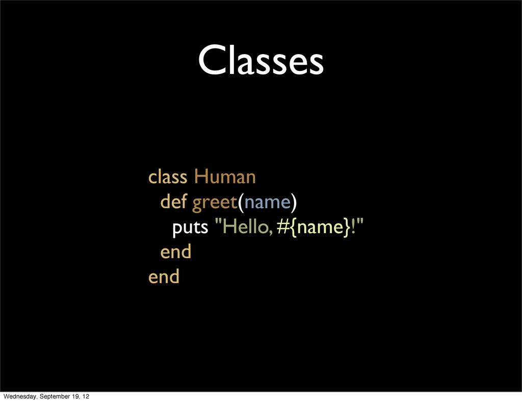 "Classes class Human def greet(name) puts ""Hello..."