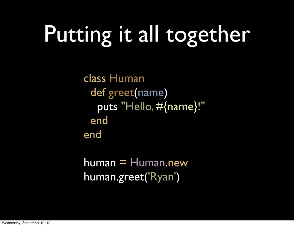 Putting it all together class Human def greet(n...