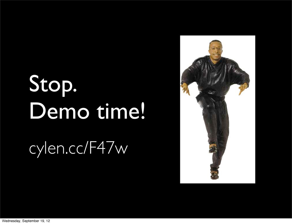 Stop. Demo time! cylen.cc/F47w Wednesday, Septe...