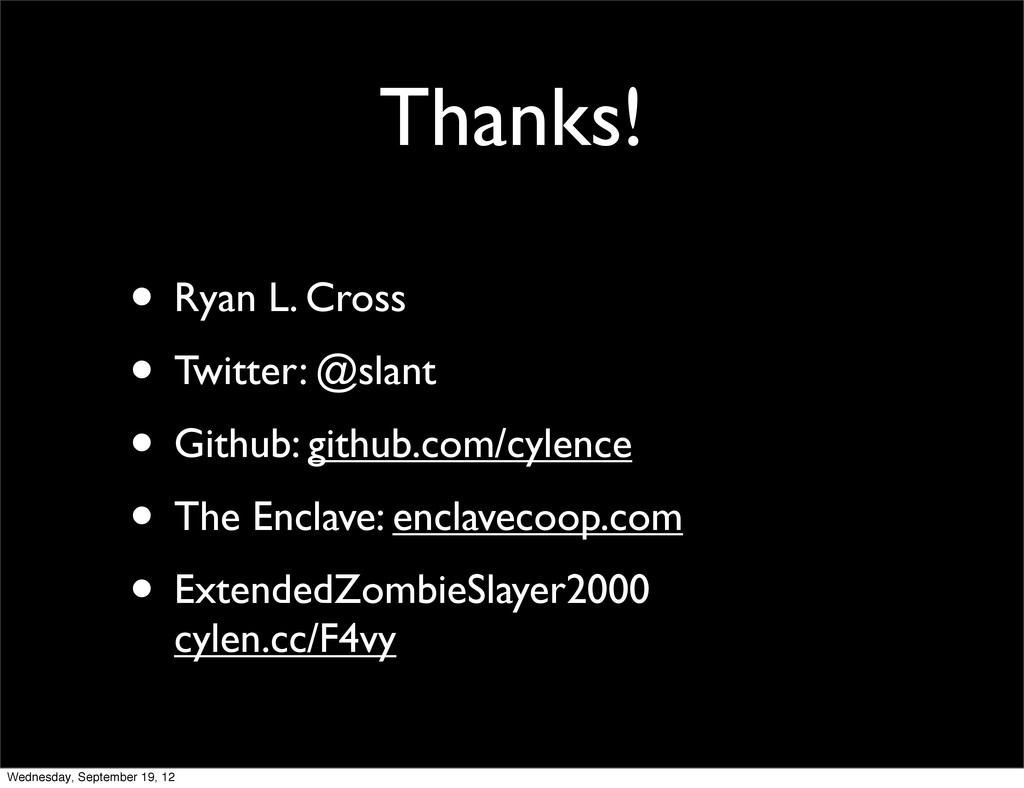 Thanks! • Ryan L. Cross • Twitter: @slant • Git...