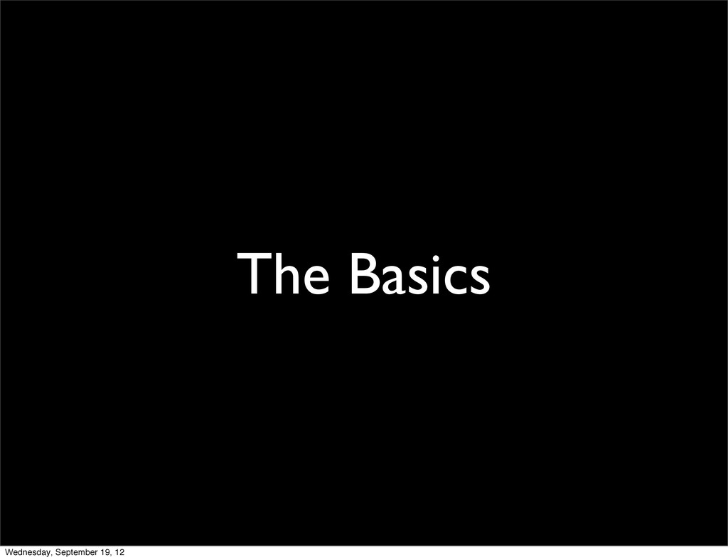 The Basics Wednesday, September 19, 12