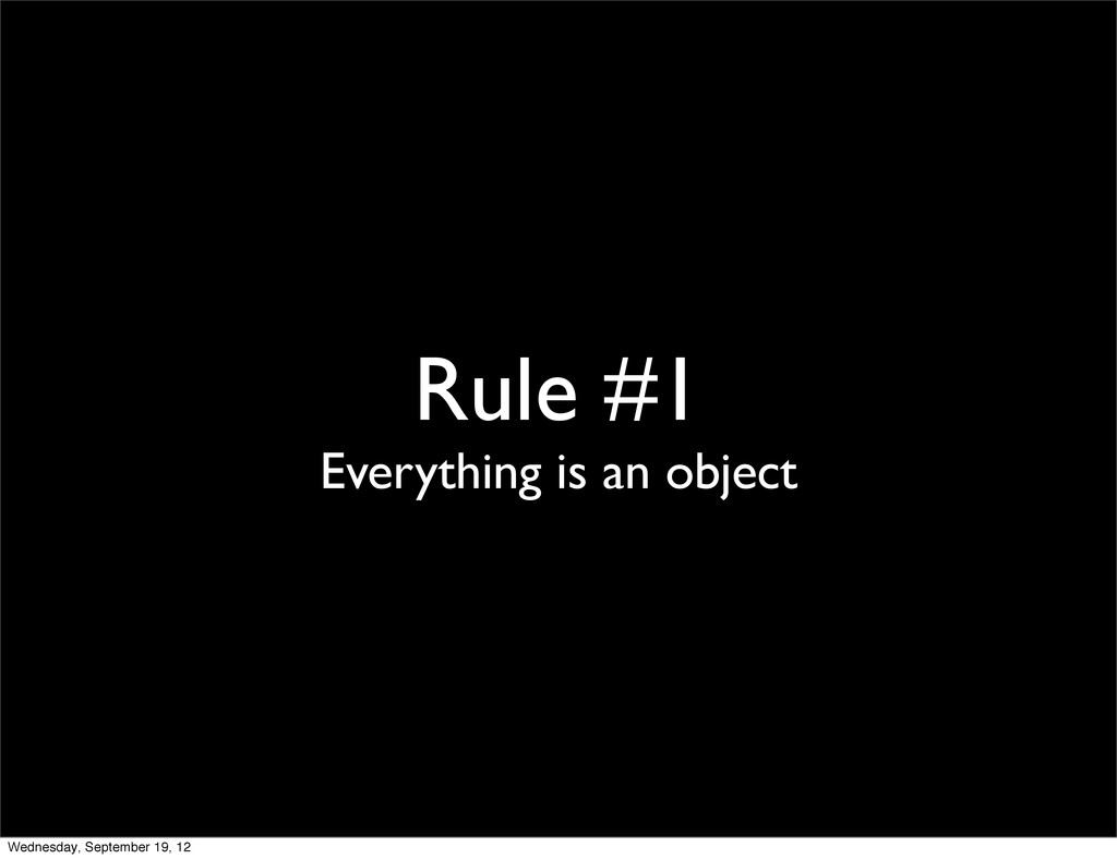 Rule #1 Everything is an object Wednesday, Sept...