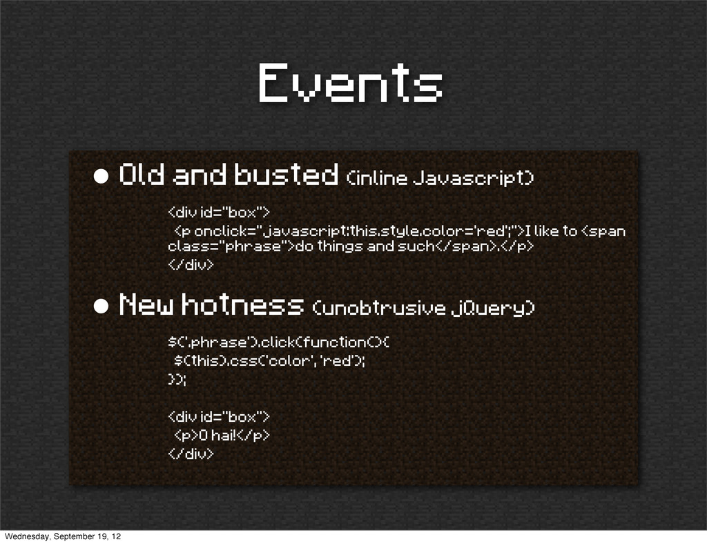 Events • Old and busted (inline Javascript) <di...