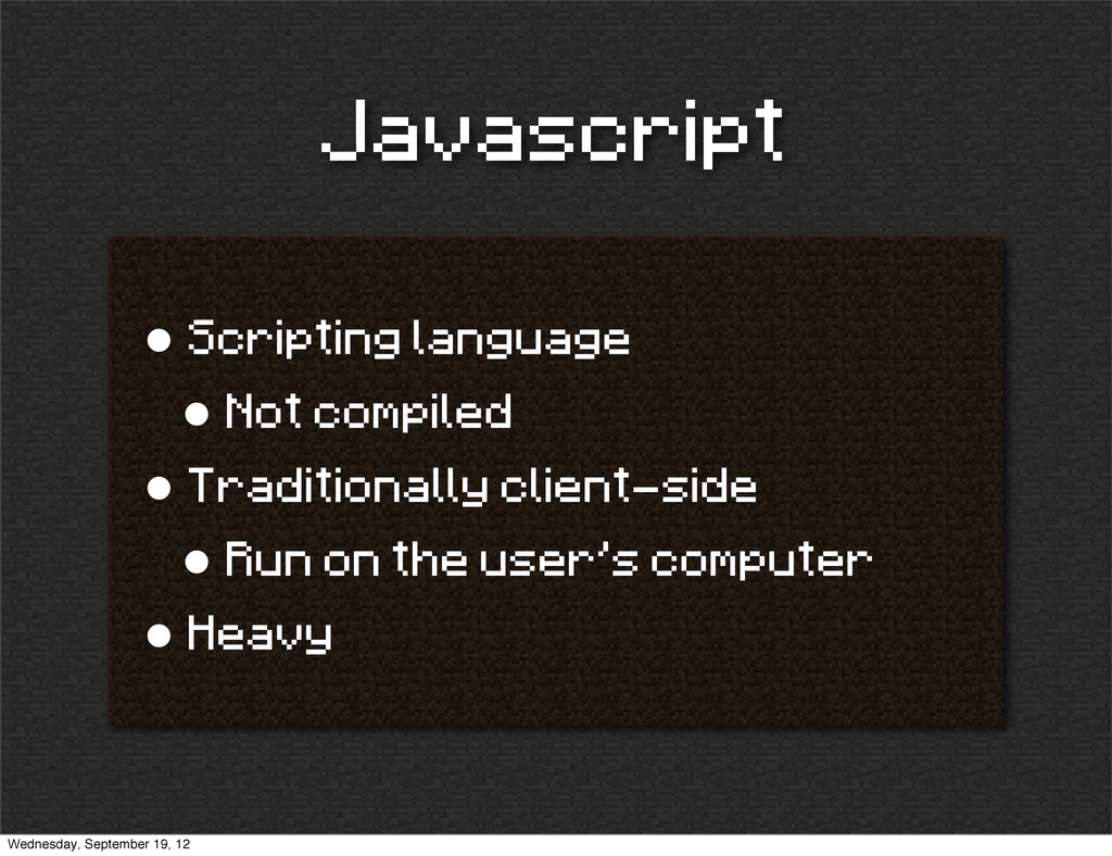 Javascript • Scripting language • Not compiled ...