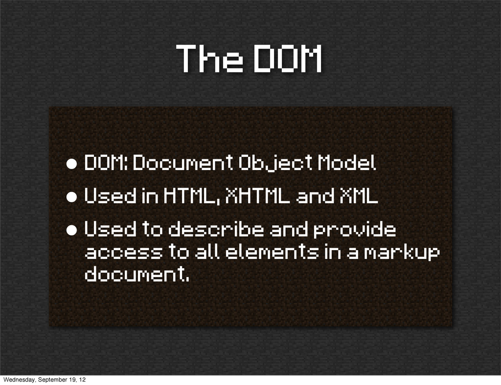 The DOM • DOM: Document Object Model • Used in ...