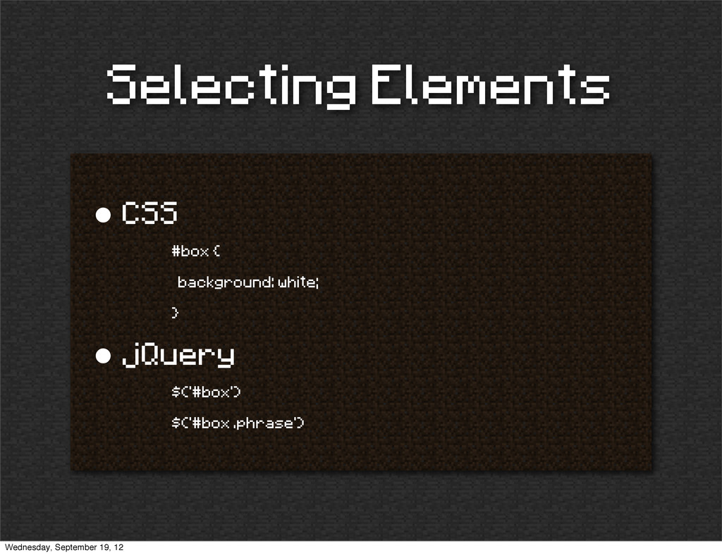 Selecting Elements • CSS #box { background: whi...