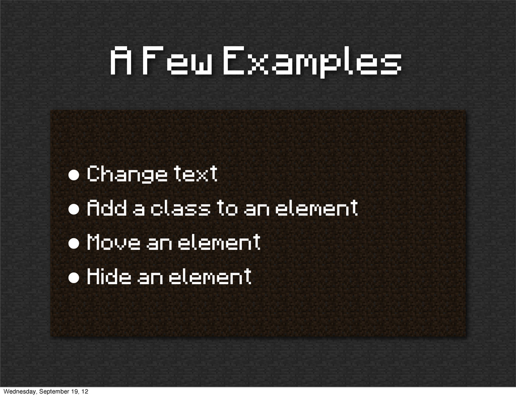 A Few Examples • Change text • Add a class to a...