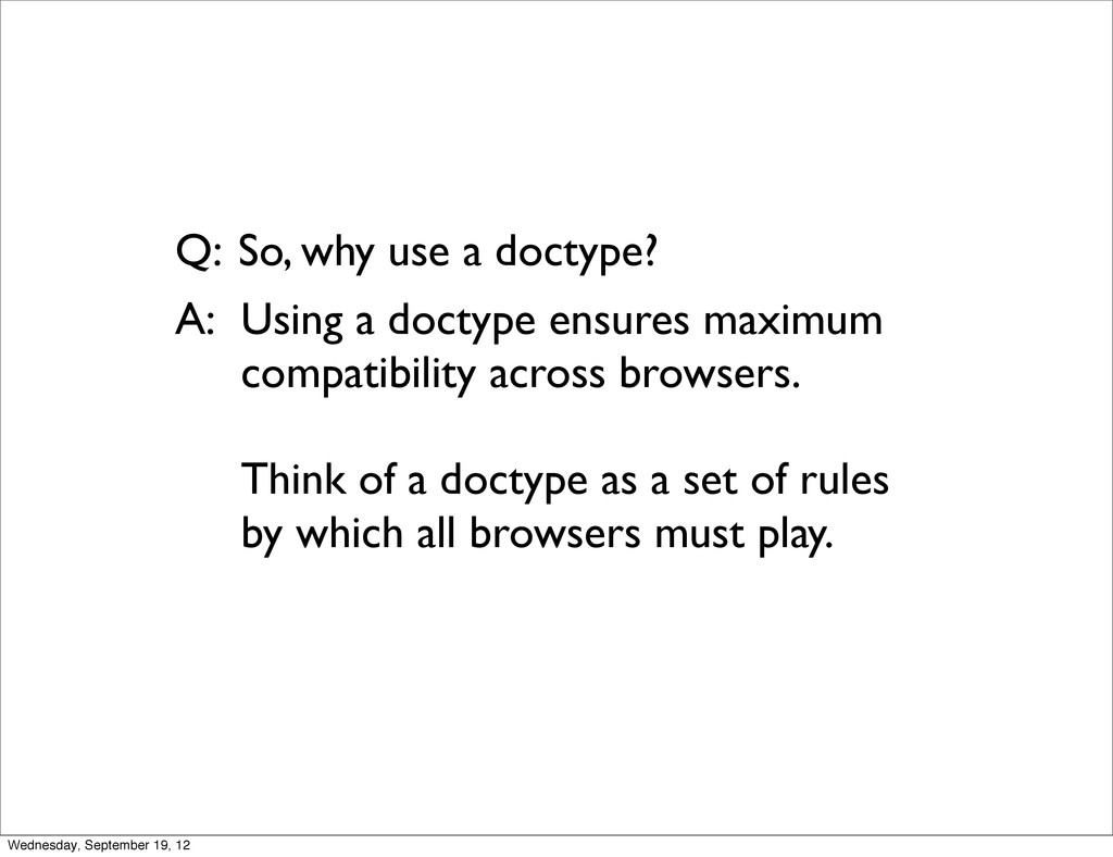 So, why use a doctype? Using a doctype ensures ...