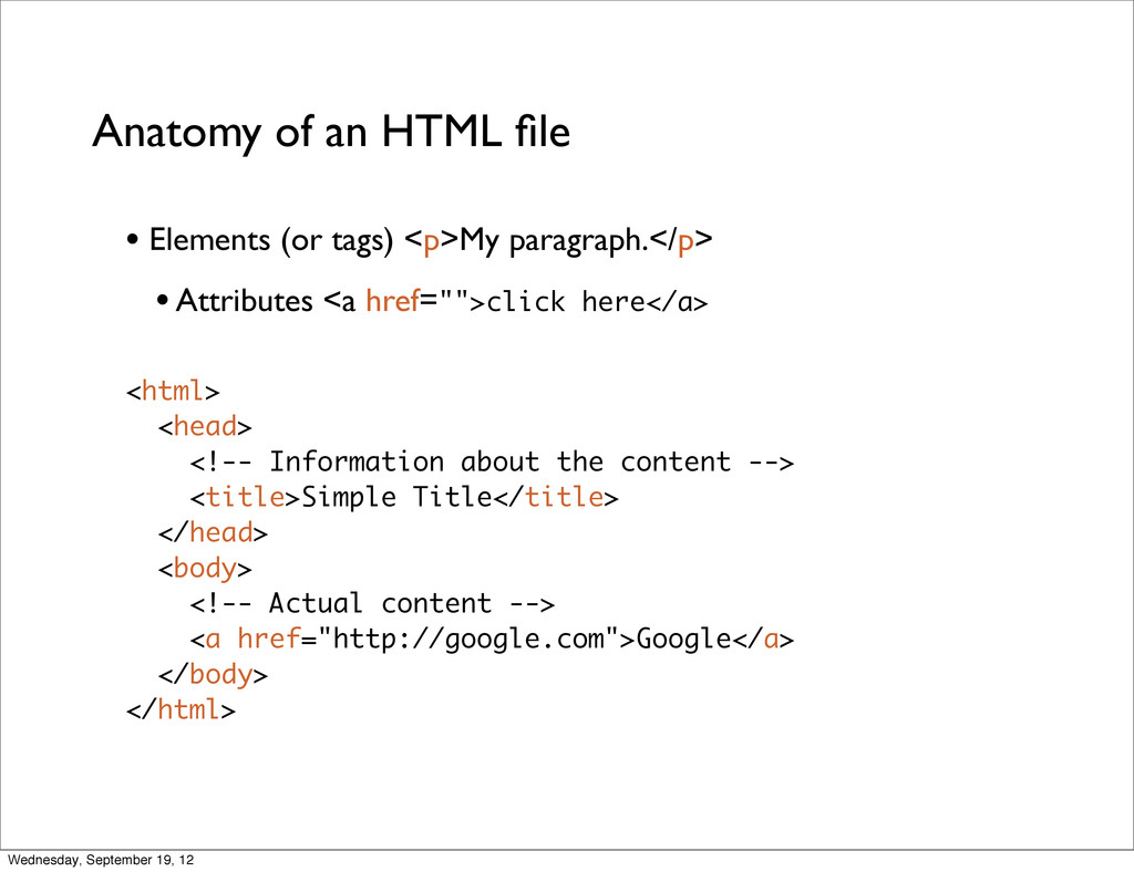 Anatomy of an HTML file • Elements (or tags) <p>...