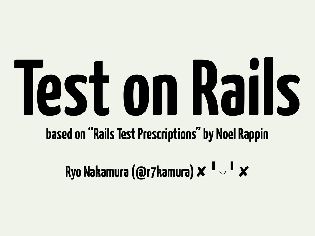 "Test on Rails based on ""Rails Test Prescription..."