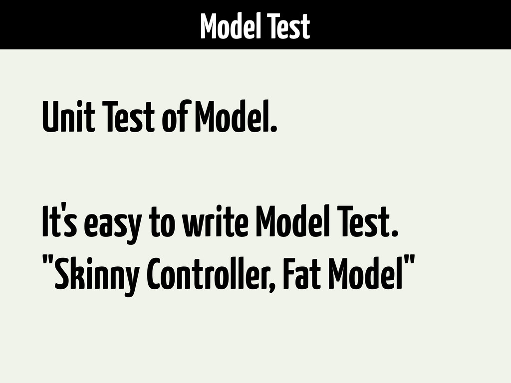 Unit Test of Model. It's easy to write Model Te...