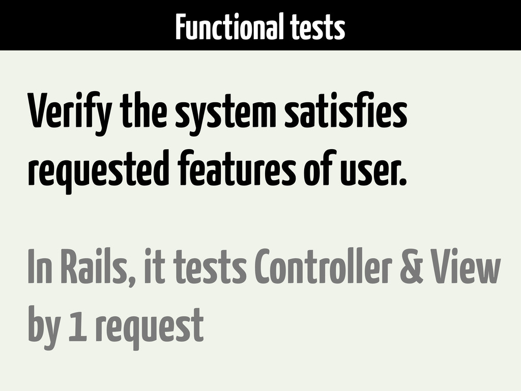 Functional tests Verify the system satisfies re...