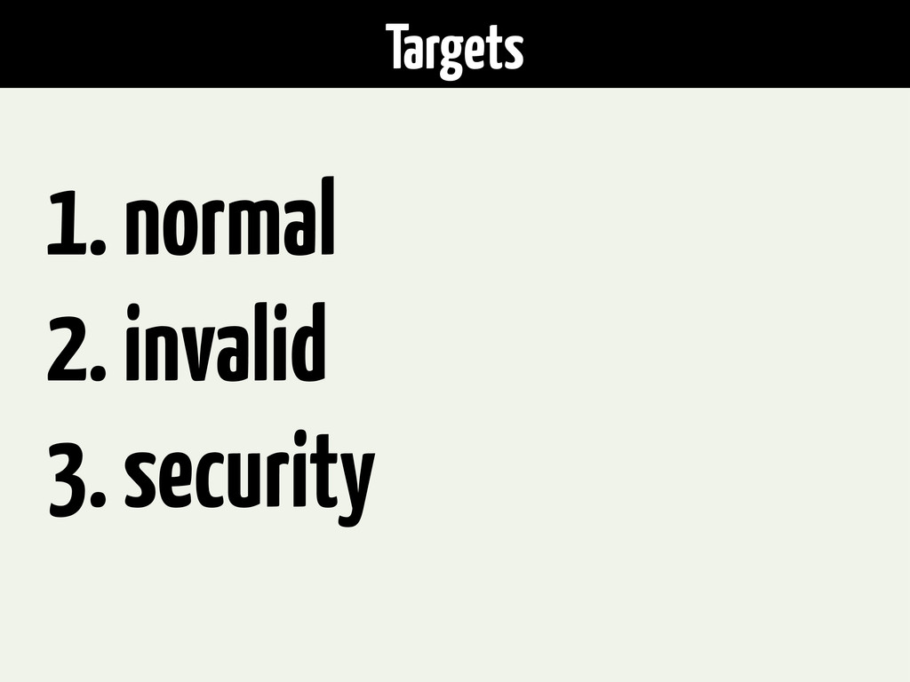 Targets 1. normal 2. invalid 3. security