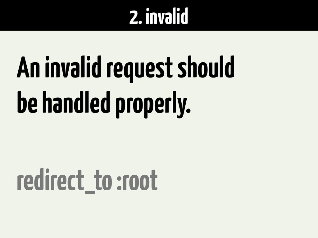 2. invalid An invalid request should be handled...