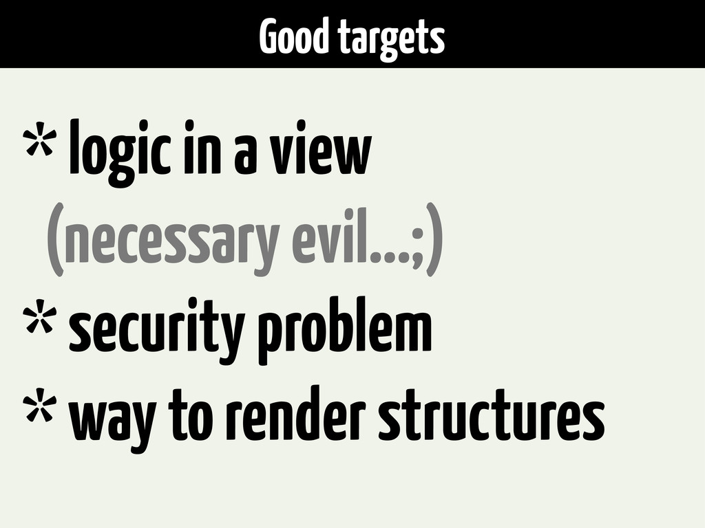 Good targets * logic in a view (necessary evil....