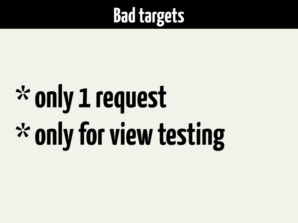 Bad targets * only 1 request * only for view te...