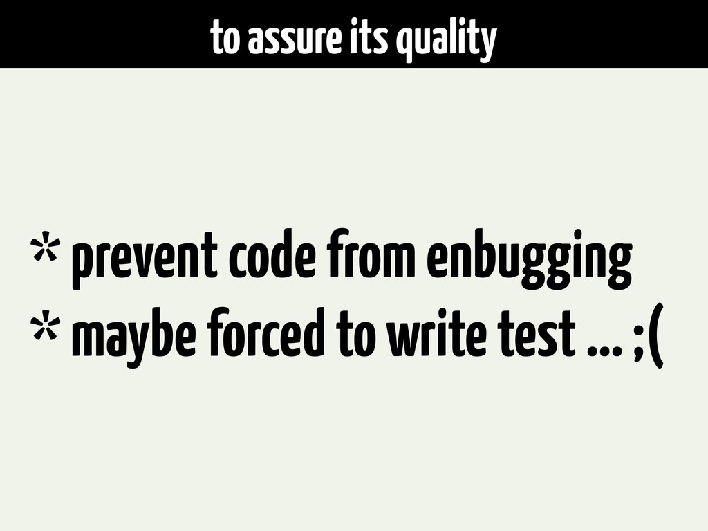to assure its quality * prevent code from enbug...