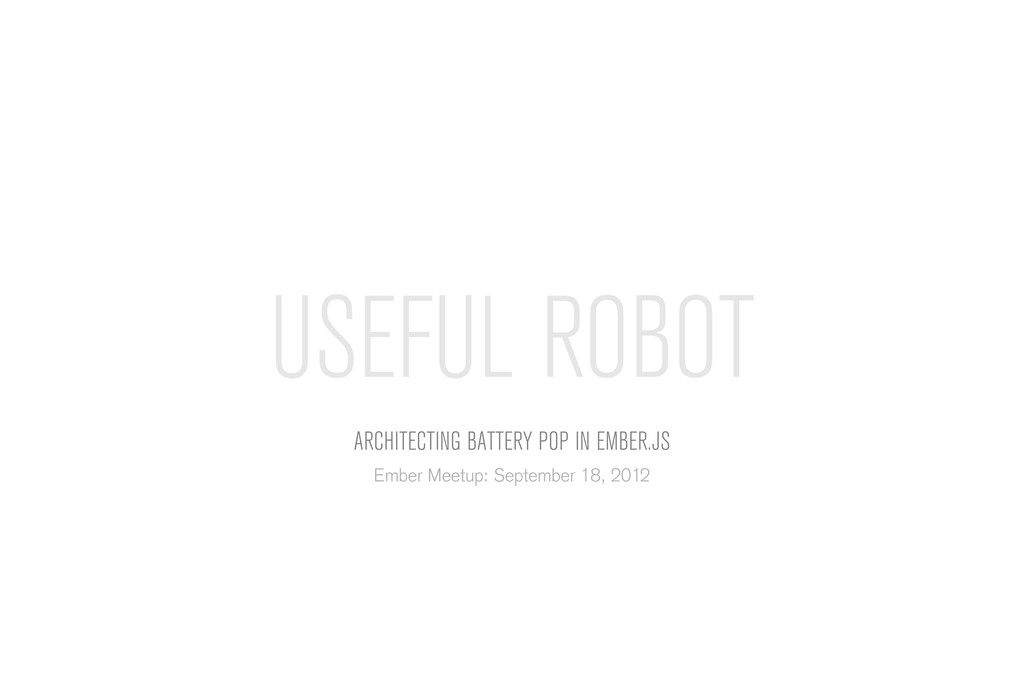 USEFUL ROBOT Architecting battery pop in Ember....