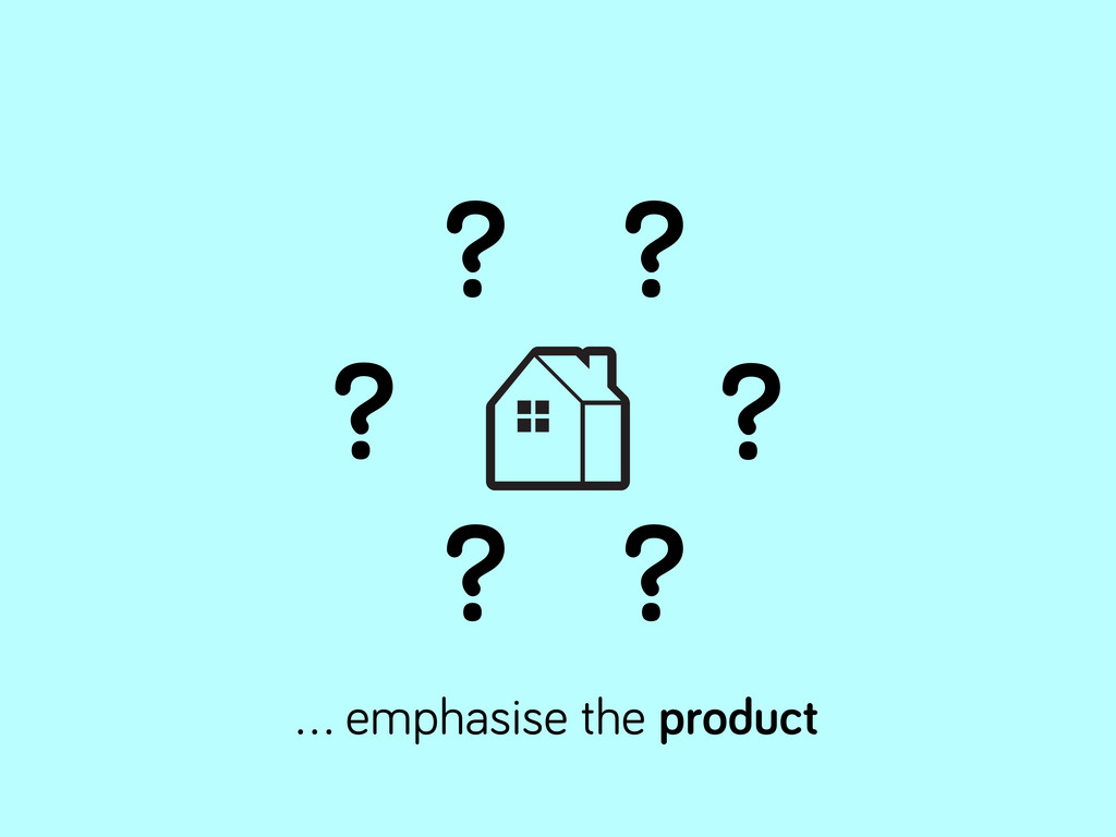 ? ? ? ? ? ? … emphasise the product