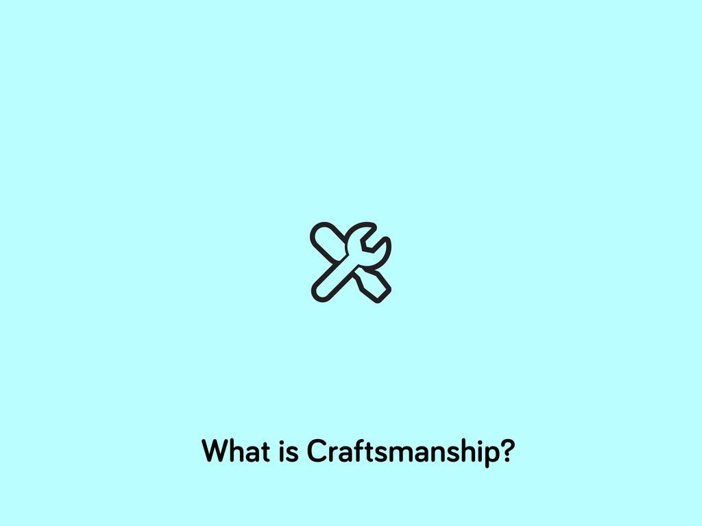 What is Craftsmanship?