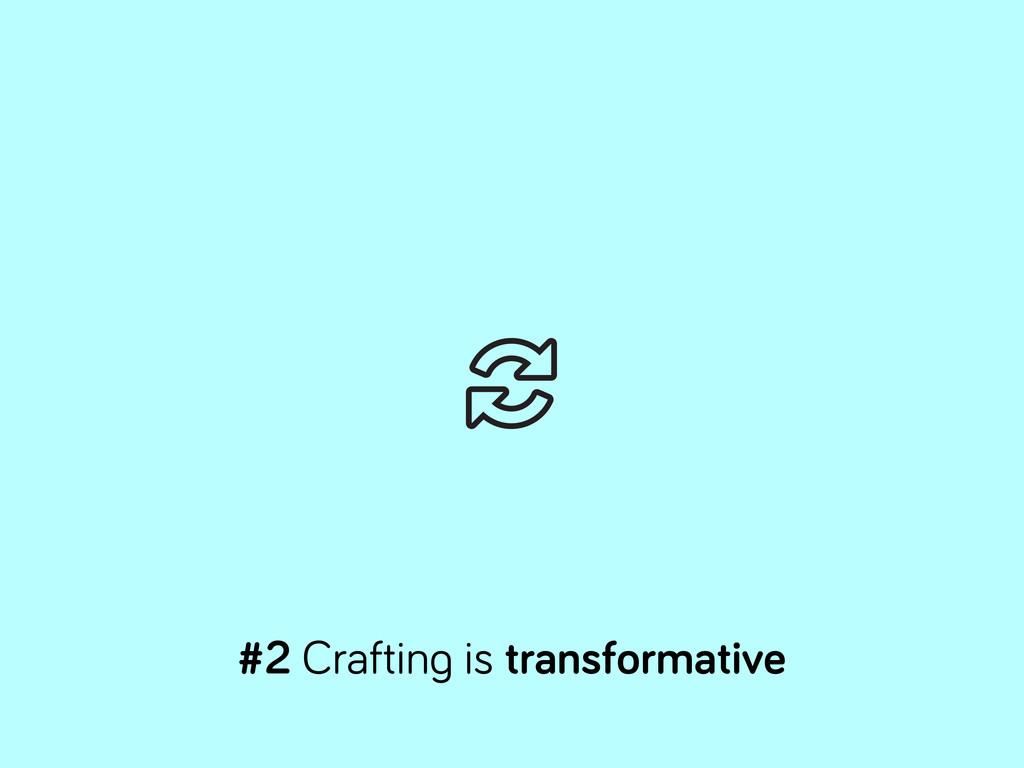 #2 Craftin is transformative