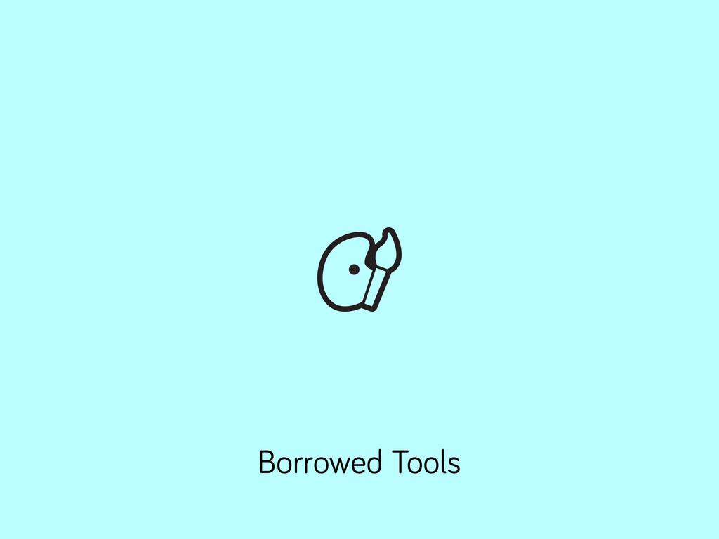 Borrowed Tools
