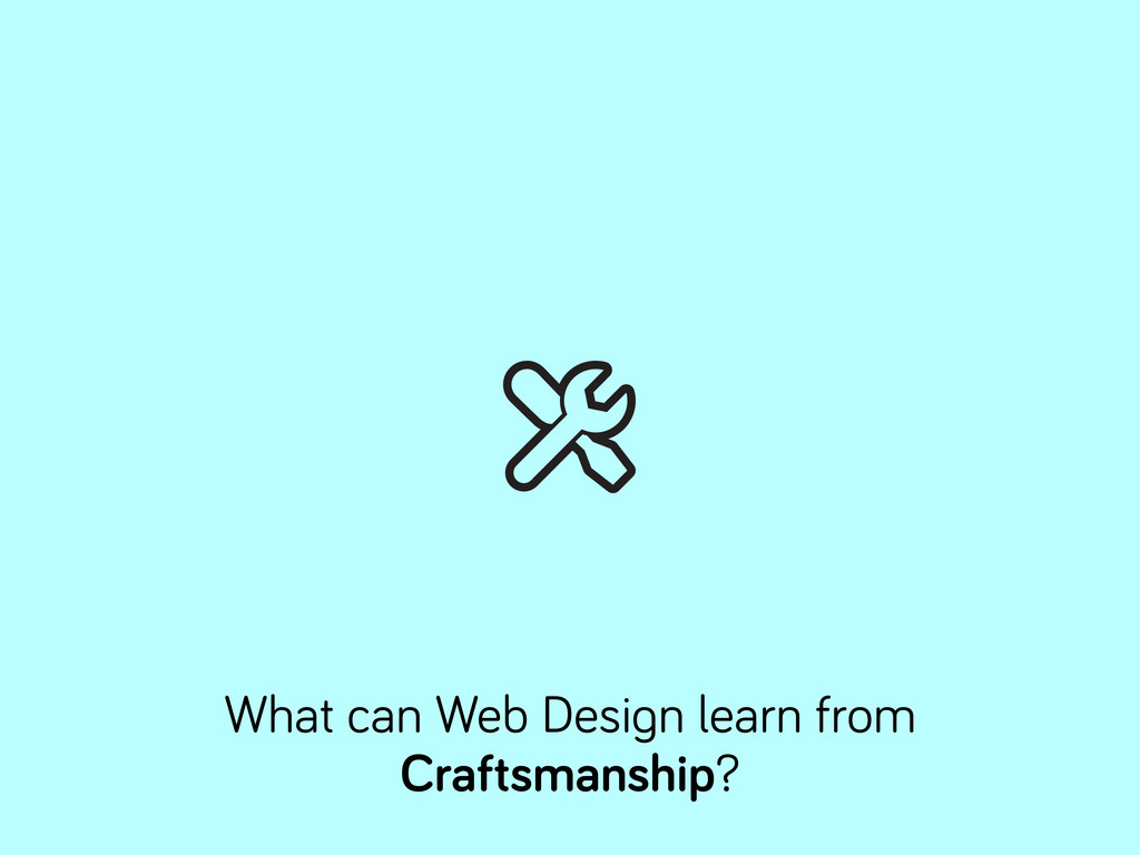 What can Web Desi n learn from Craftsmanship?