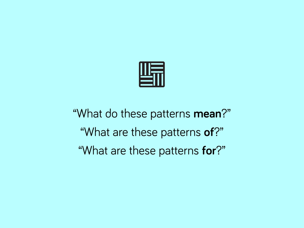 """""""What do these patterns mean?"""" """"What are these ..."""