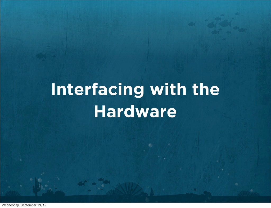 Interfacing with the Hardware Wednesday, Septem...