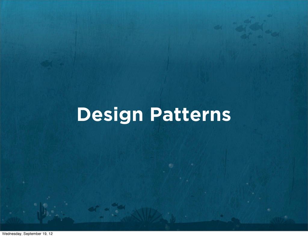 Design Patterns Wednesday, September 19, 12