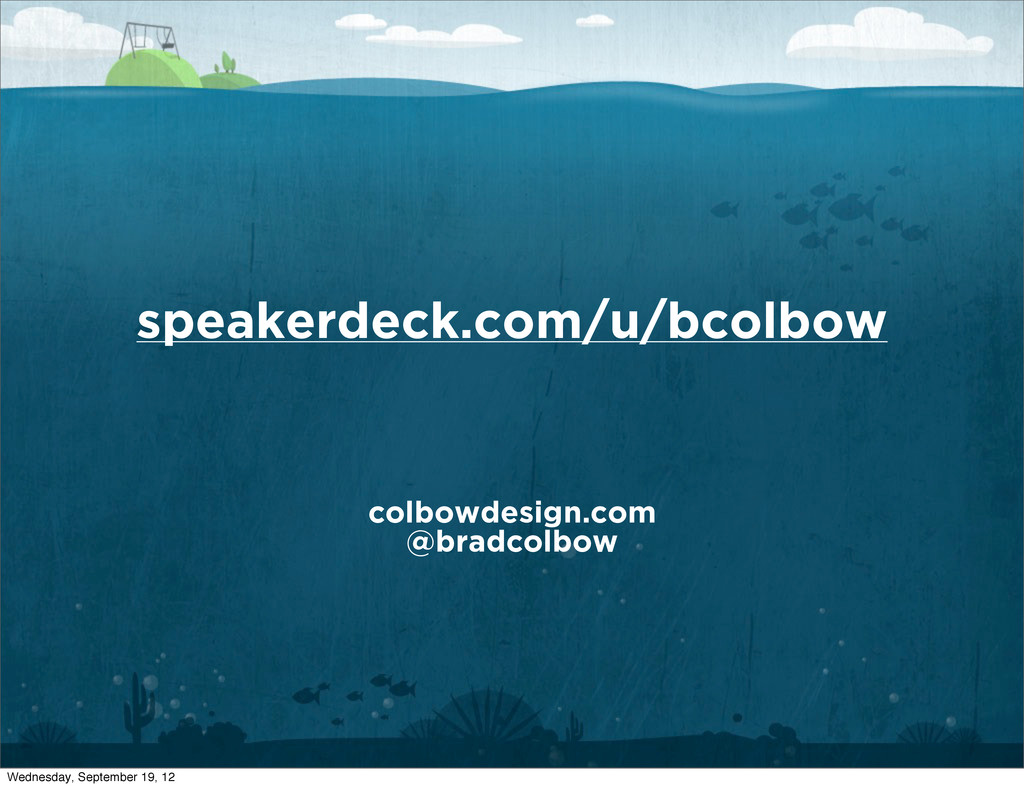 speakerdeck.com/u/bcolbow colbowdesign.com @bra...