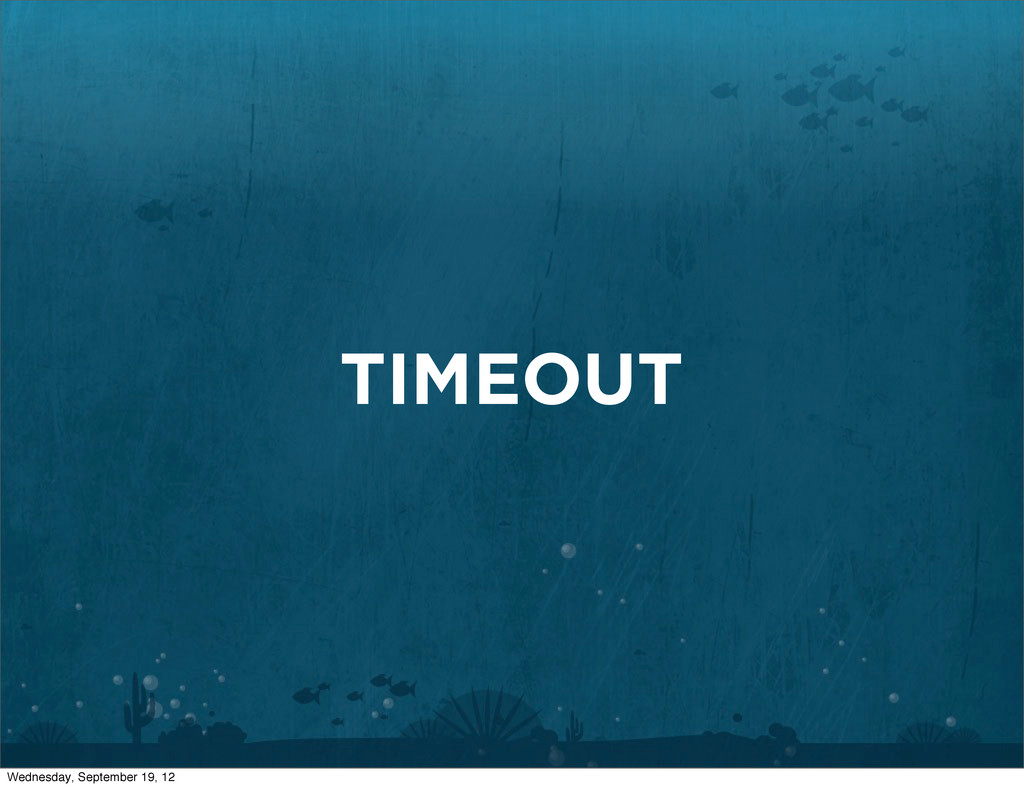 TIMEOUT Wednesday, September 19, 12