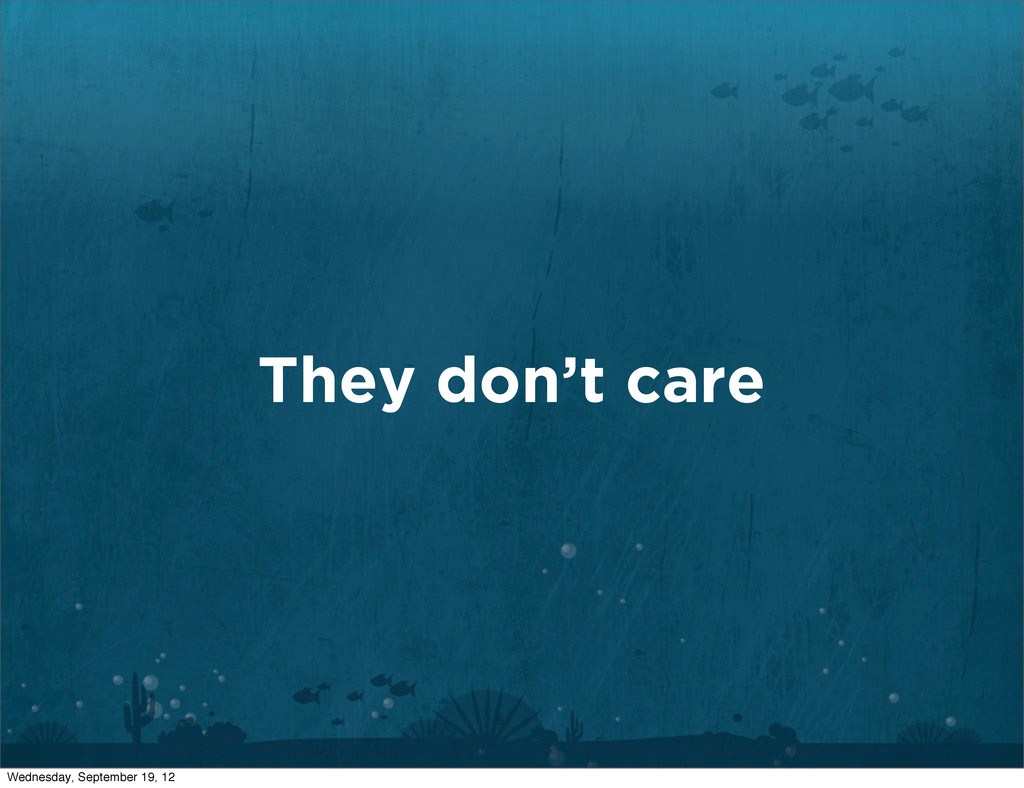 They don't care Wednesday, September 19, 12