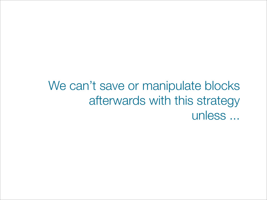 We can't save or manipulate blocks afterwards w...