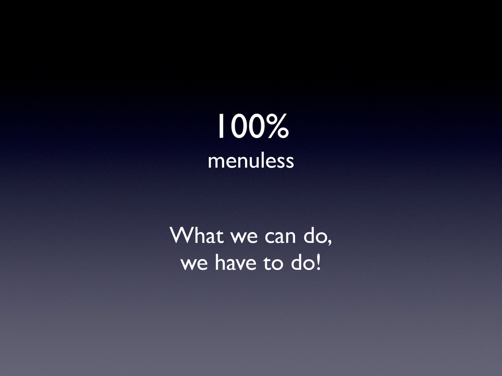 What we can do, we have to do! 100% menuless