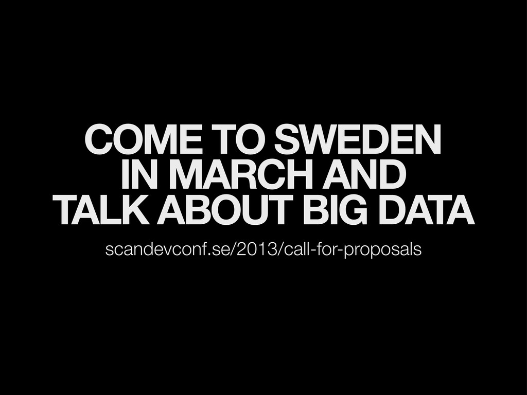 COME TO SWEDEN IN MARCH AND TALK ABOUT BIG DATA...