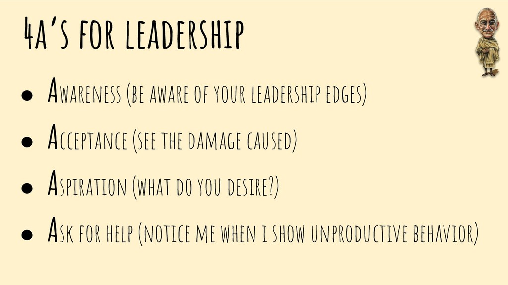 4a's for leadership ● Awareness (be aware of yo...