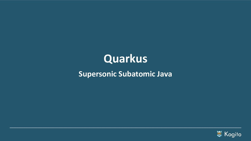 Quarkus Supersonic Subatomic Java
