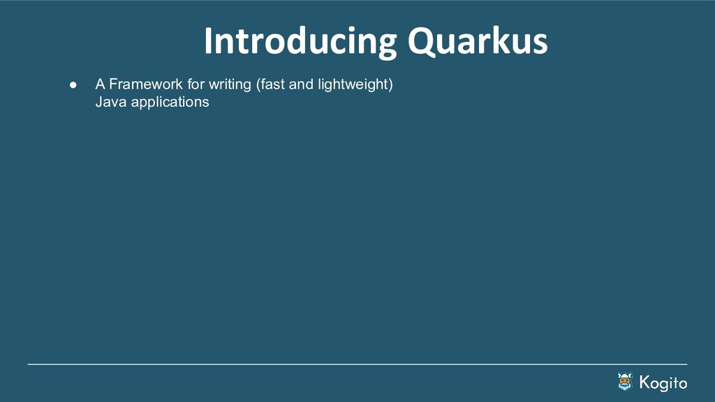 Introducing Quarkus ● A Framework for writing (...