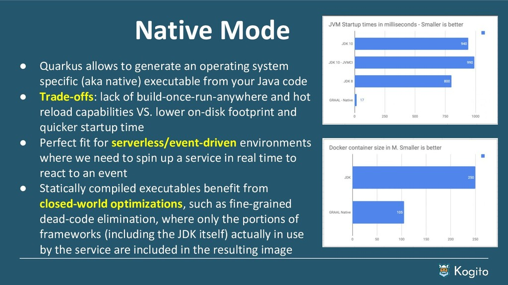 Native Mode ● Quarkus allows to generate an ope...