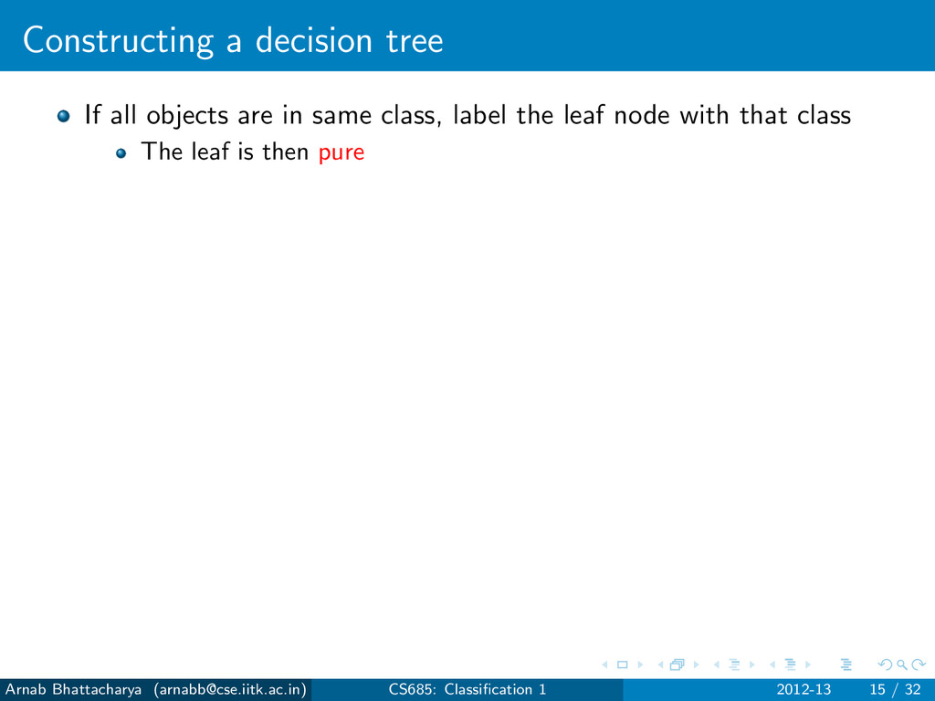 Constructing a decision tree If all objects are...