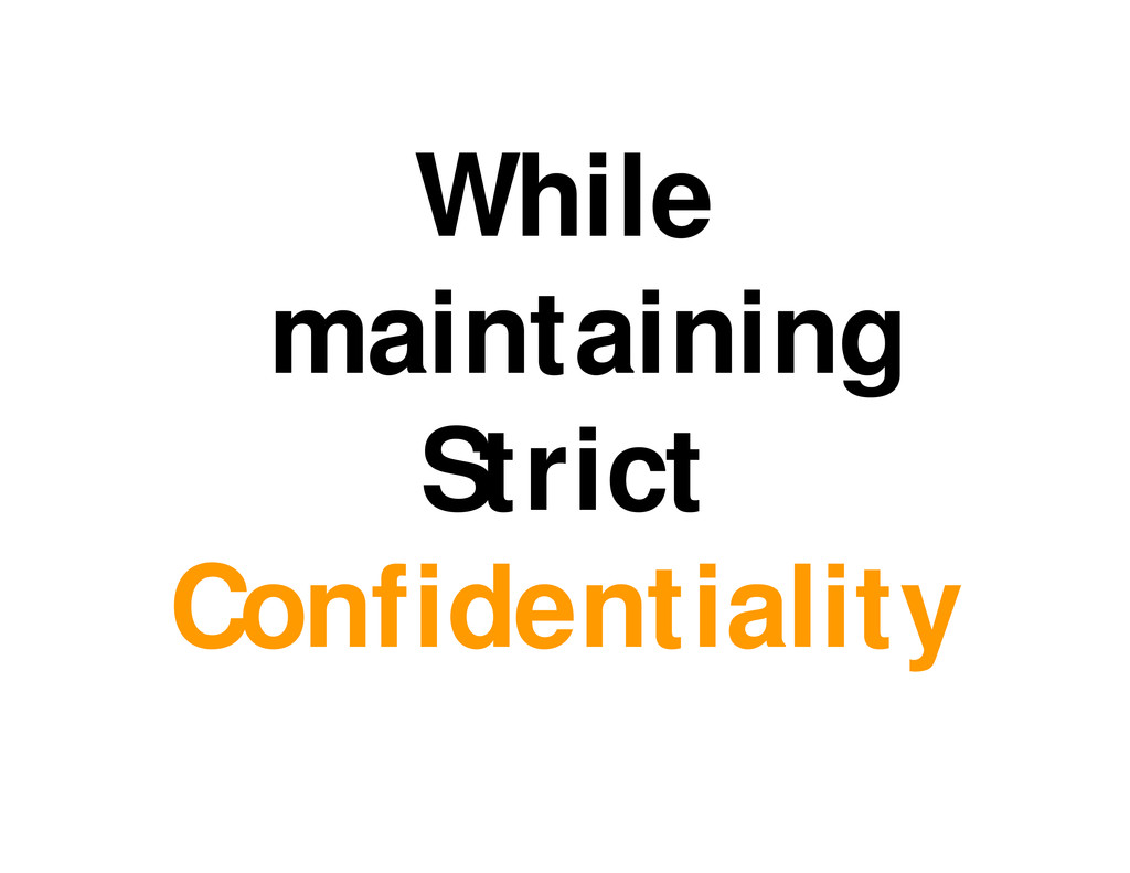 While maintaining Strict Confidentiality