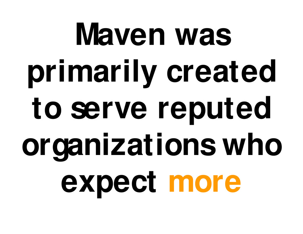 Maven was primarily created to serve reputed or...